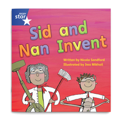 Sid and Nan Invent. Rigby Star Phonics