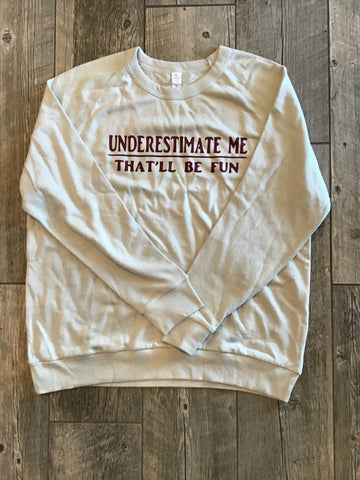 Underestimate Me, That'll Be Fun Sweatshirt