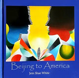 """Beijing to America"" - A Collection of Art by Jein Shae White"