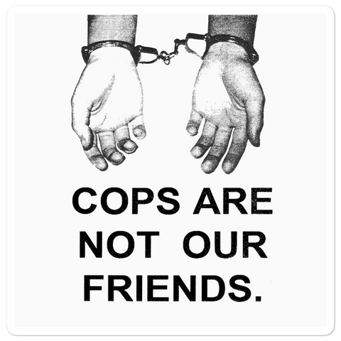 Cops Are Not Our Friends Sticker