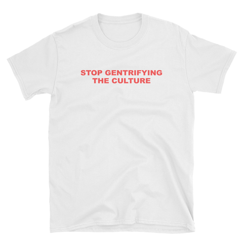 Stop Gentrifying the Culture T-Shirt