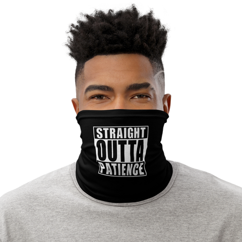 Straight Outta Patience Neck Gaiter Face Cover