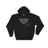 Across Cultures Darker People Suffer Most Why? Hoodie