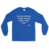 Across Cultures Darker People Suffer Most Why? Long Sleeve