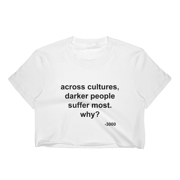 Across Cultures Darker People Suffer Most Why? Crop Top