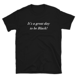 It's a Great Day to be Black! T-Shirt