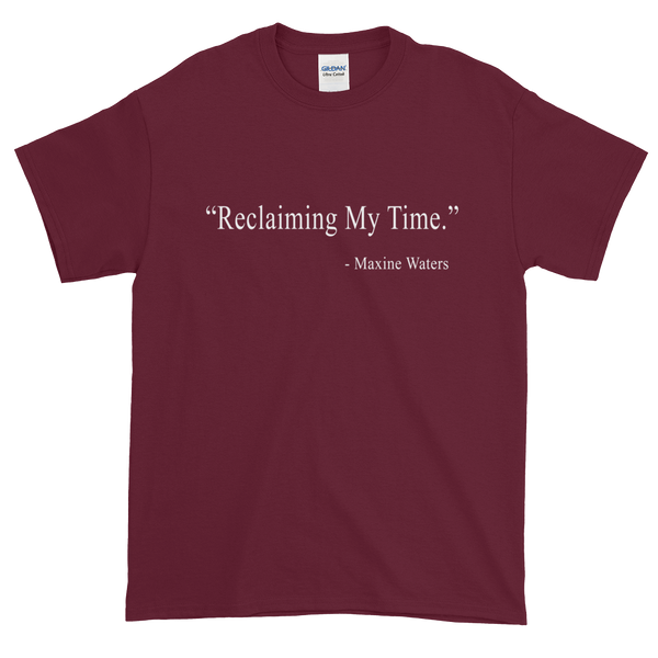 "Maxine Waters ""Reclaiming My Time"" Quote T-Shirt"