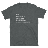 I Thought a Racist Had Said Something T-Shirt