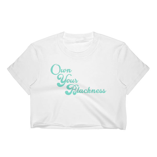 Own Your Blackness Crop Top