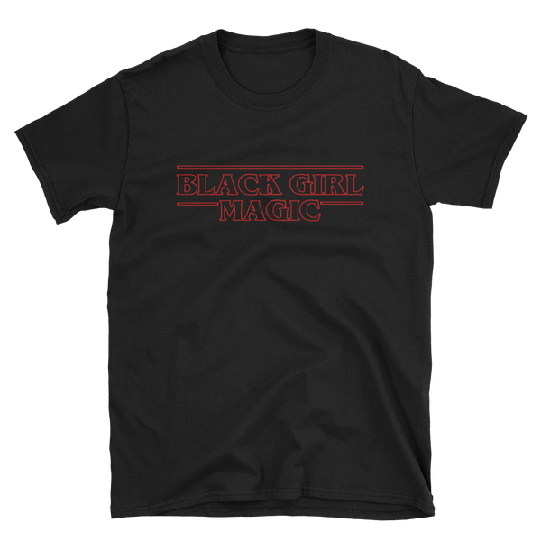 Stranger than Black Girl Magic T-Shirt