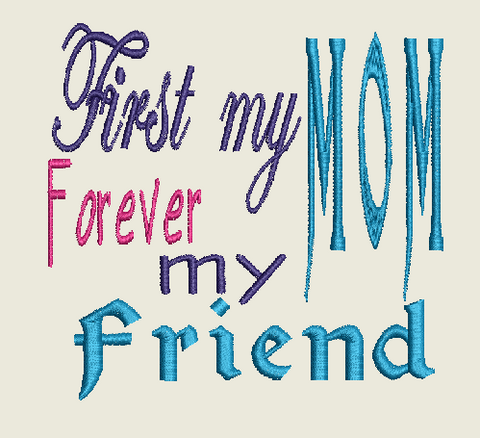 First My Mom Forever My Friend Machine Embroidery Design 4X4 5X7 6X10 Hoop
