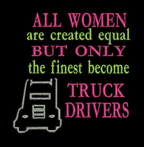 Truck Drivers  All women are created equal but only the finest become truck drivers Embroidery Design 4X4  6X10