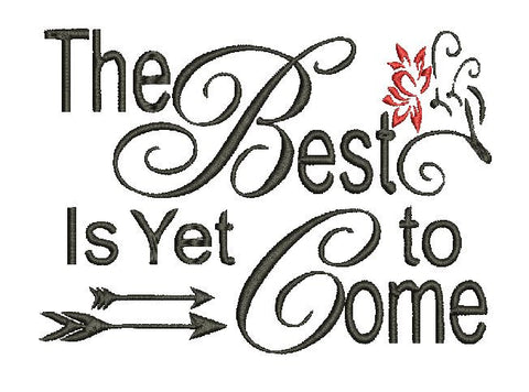 The Best Is Yet To Come Machine Embroidery Digital File Instant Download Graphic Design