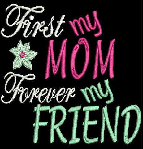 First my mom forever my friend Embroidery Design 4X4 5X7 8X12
