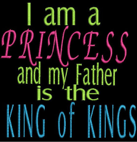 I am a Princess and My Father is The King of Kings Machine Embroidery Design 4X4 5X7 8X12