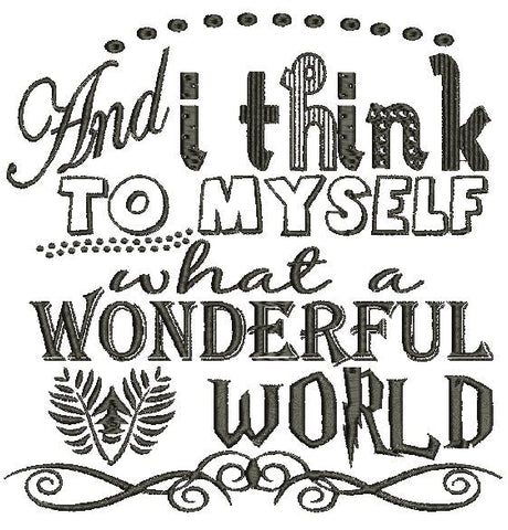and I think to myself What a Wonderful World Embroidery Design