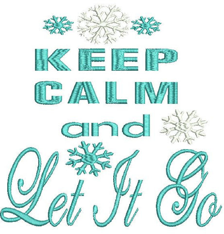 Keep Calm and Let It Go Machine Embroidery Design 4X4 5X7 6X10 8X12