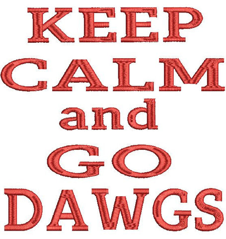 Keep Calm and Go Dawgs Machine Embroidery Design 4X4 5X7 6X10 8X12