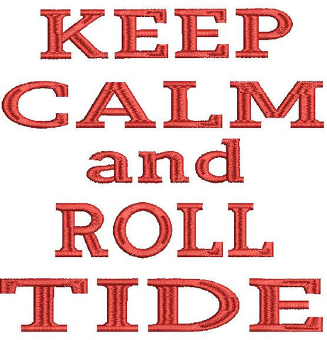 Keep Calm and Roll Tide Machine Embroidery Design 4X4 5X7 6X10 8X12