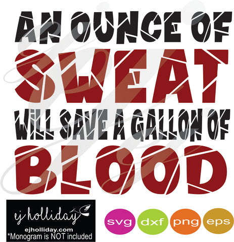 An ounce of sweat will save a gallon of blood svg dxf eps png VECTOR Graphic Design Digital Cutting File Instant Download Cameo Silhouette Cricut