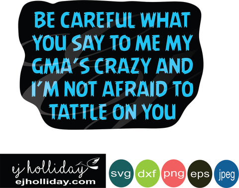 Be careful what you say Gmas crazy svg eps jpeg jpg png dxf Graphic Design Digital Cutting File Instant Download Cameo Silhouette Cricut