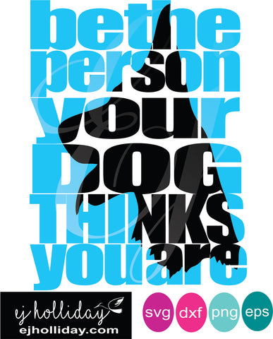 Be the person your dog thinks you are knockout svg dxf eps png Vector Graphic Design Digital Cutting File Instant Download Cameo Silhouette Cricut