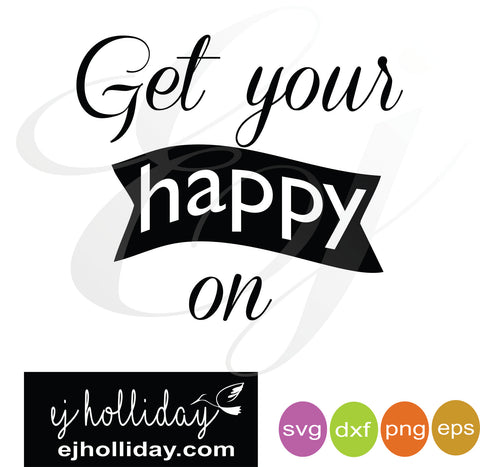 Get you happy on SVG EPS DXF PNG VECTOR Graphic Design Digital Cutting File Instant Download Cameo Silhouette Cricut