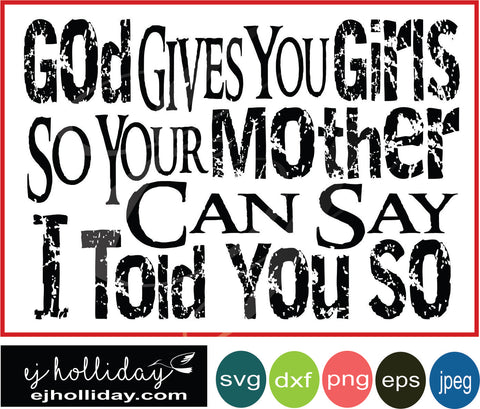 God Gives You Girls so your mother can say I told you so svg eps png dxf jpeg jpg digital cutting file
