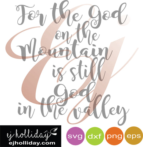 For the God on the Mountian is still God in the valley svg dxf eps png VECTOR Graphic Design Digital Cutting File Instant Download Cameo Silhouette Cricut