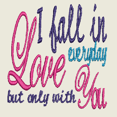 I FALL IN LOVE EVERYDAY BUT ONLY WITH YOU Machine Embroidery Design 4X4 5X7