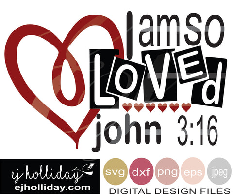 I am so Loved john 3:16 19 svg eps png dxf jpg jpeg vector Graphic Design Digital Cutting File Instant Download Cameo Silhouette Cricut