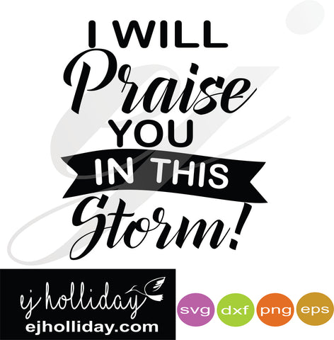 I will praise you in the storm SVG EPS DXF PNG VECTOR Graphic Design Digital Cutting File Instant Download Cameo Silhouette Cricut