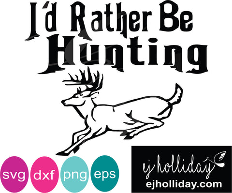 I'd rather be hunting svg eps jpeg jpg png dxf Graphic Design Digital Cutting File Instant Download Cameo Silhouette Cricut