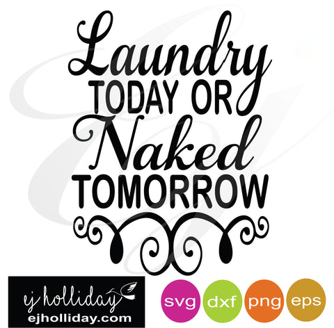 Laundry today or Naked tomorrow svg dxf eps png Vector Graphic Design Digital Cutting File Instant Download Cameo Silhouette Cricut