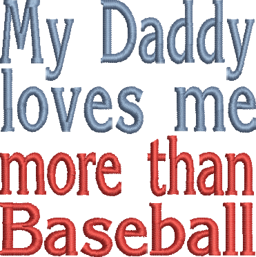 My Daddy loves me more than Baseball  Embroidery Design
