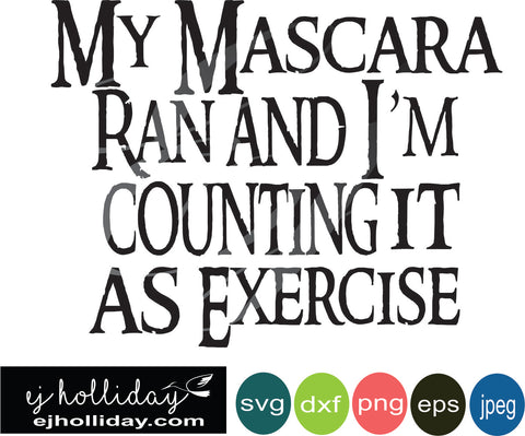 My mascara ran and i'm counting it as exercise svg eps png dxf jpeg jpg digital cutting file