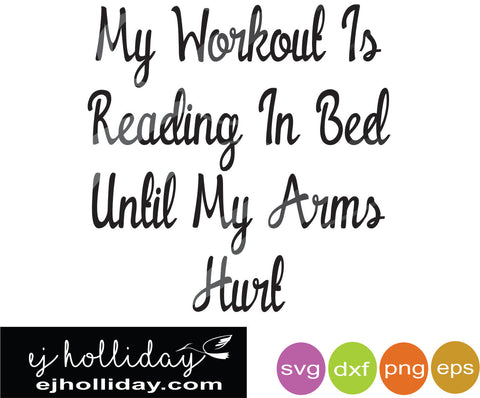 My workout is reading in bed until my arms hurt svg eps png dxf jpeg jpg digital cutting file