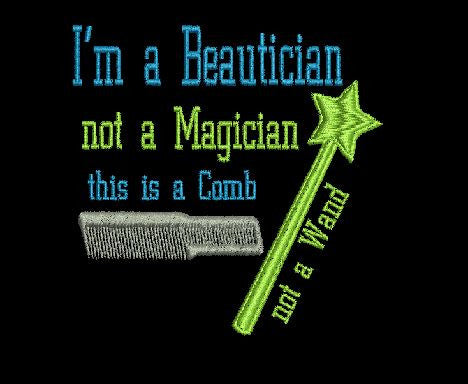 I'm a beautician not a magician this is a comb not a wand Machine Embroidery Design  4X4 5X7