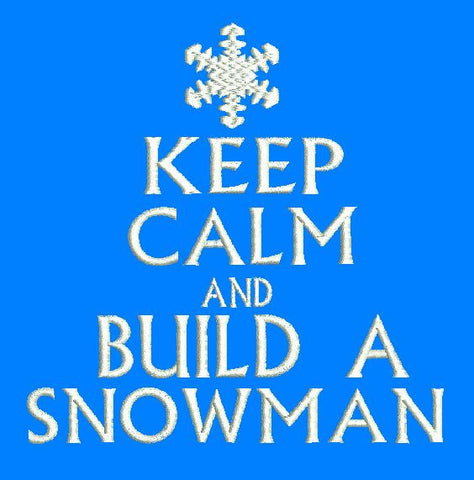 Keep Calm and Build A Snowman Machine Embroidery Design  5X7 8X12