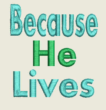 Embroidery Because He Lives Design 4X4