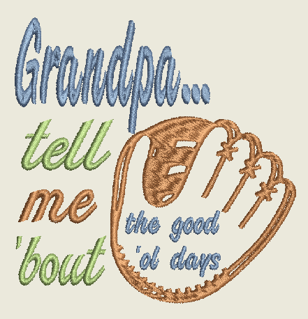 Copy of Grandpa tell me 'bout the good 'ol days  baseball glove Embroidery Design 4X4 5X7 8X12