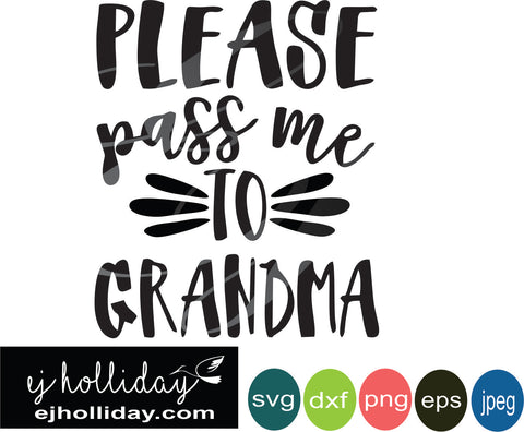 Please pass me to Grandma 2 19 svg eps png dxf jpeg jpg vector Graphic Design Digital Cutting File Instant Download Cameo Silhouette Cricut