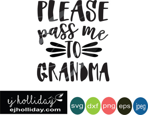 Please pass me to grandma svg eps png dxf jpeg jpg vector Graphic Design Digital Cutting File Instant Download Cameo Silhouette Cricut
