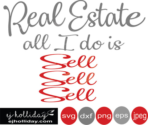 Real Estate all I do is sell 19 svg eps png dxf jpeg jpg VECTOR Graphic Design Digital Cutting File Instant Download