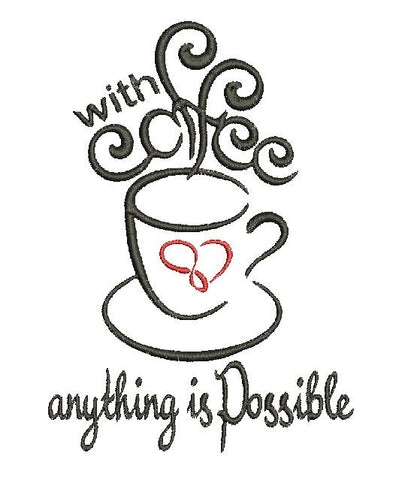 With Coffee anything is Possible 5X7 Machine Embroidery Design