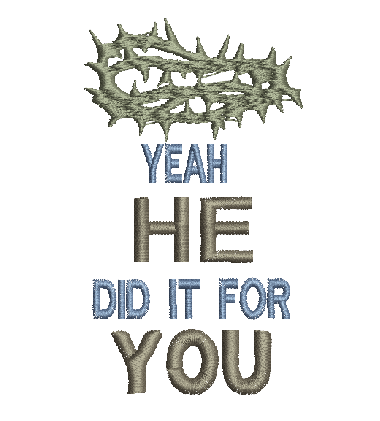 Yeah He did it for you Machine Embroidery Design 4X4 and 5X7 Hoop