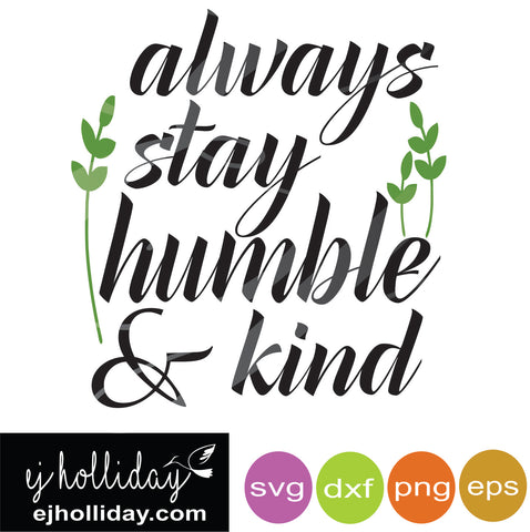 always stay humble and kind svg eps dxf png VECTOR Graphic Design Digital Cutting File Instant Download Cameo Silhouette Cricut
