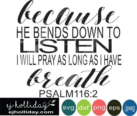 because he bends down lo listen I will pray as long as I have breath Psalm 116:2 svg eps png dxf jpeg jpg VECTOR Graphic Design Digital Cutting File Instant Download Cameo Silhouette Cricut