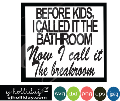 before kids i called it the bathroom svg eps png dxf jpeg jpg VECTOR Graphic Design Digital Cutting File Instant Download Cameo Silhouette Cricut