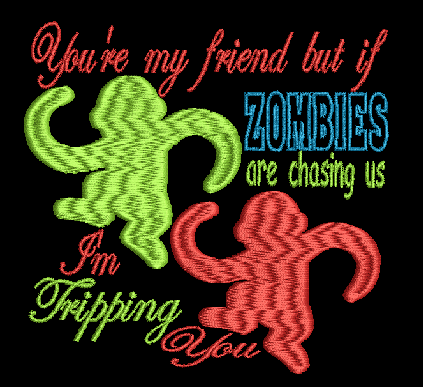You're My Friend but if Zombies are chasing us I'm Tripping You Machine Embroidery Design 5X7